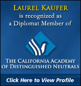 Laurel Kaufer is a recognized member of the California Academy of Distinguished Neutrals